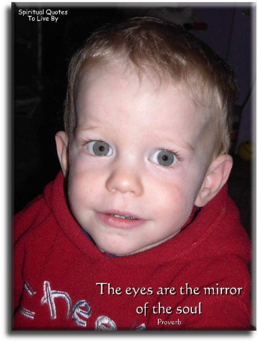 The eyes are the mirror of the Soul - Spiritual Quotes To Live By