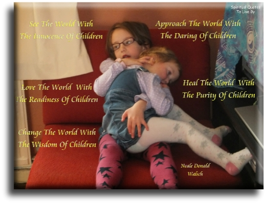 Neale Donald Walsch quote: See the world with the innocence of children, approach the world with the daring of children, love the world with the readiness of children.. Spiritual Quotes To Live By