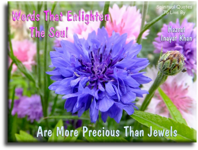 Hazrat Inayat Khan quote: Words that enlighten the Soul are more precious than jewels. -Spiritual Quotes To Live By