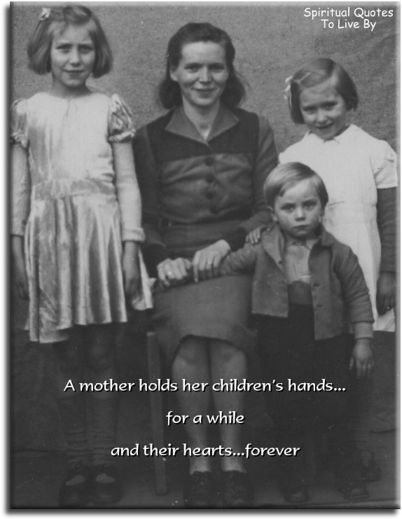 A mother holds her children's hands for a while, their hearts forver - Spiritual Quotes To Live By