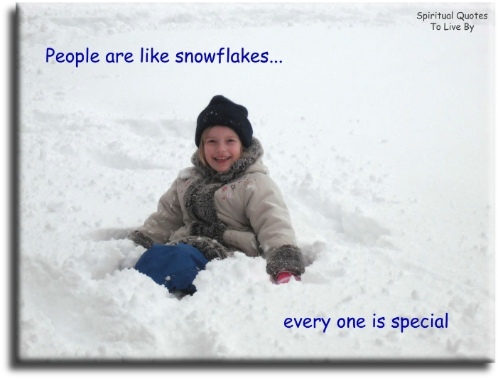 People are like snowflakes... Every One is special. (unknown) - Spiritual Quotes To Live By