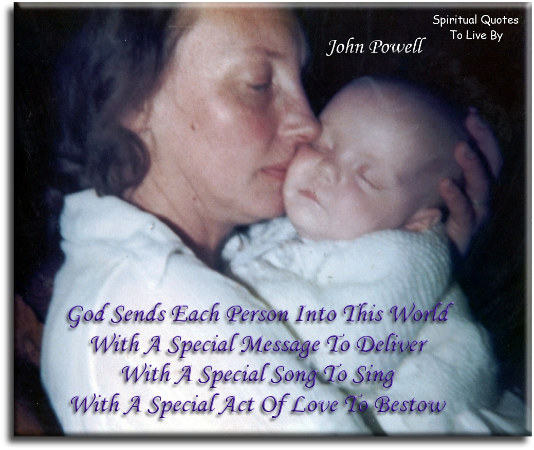John Powell quote: God sends each person into this world with a special message to deliver, with a special song to sing, with a special act of love to bestow. - Spiritual Quotes To Live By