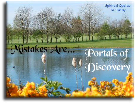 Mistakes are.. Portals of discovery. - Spiritual Quotes To Live By