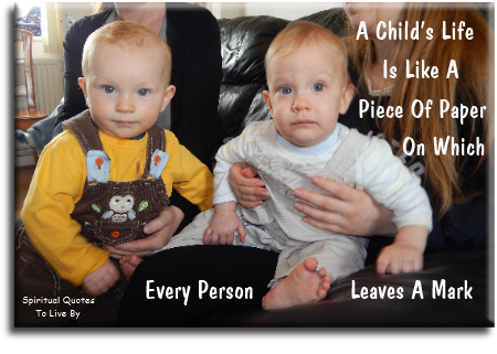 A child's life is like a piece of paper on which every person leaves a mark. (unknown) - Spiritual Quotes To Live By