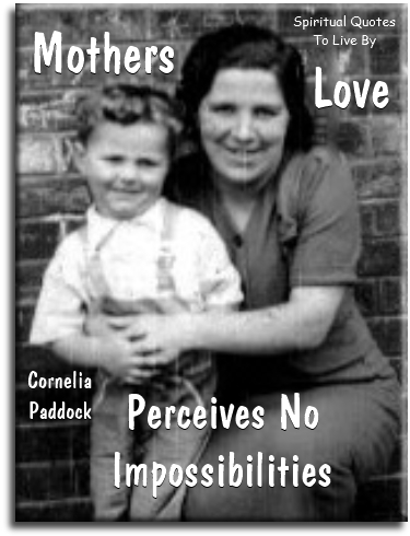 A mother's love perceives no impossibilities - Cornelia Paddock - Spiritual Quotes To Live By
