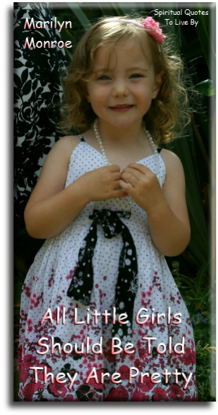 Marilyn Monroe quote: All little girls should be told they are pretty. - Spiritual Quotes To Live By