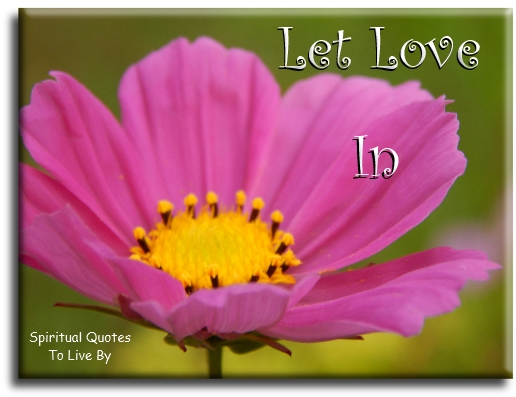 Let love in. (unknown) - Spiritual Quotes To Live By