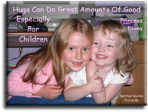 Princess Diana quote: Hugs can do great amounts of good, especially for children. - Spiritual Quotes To Live By