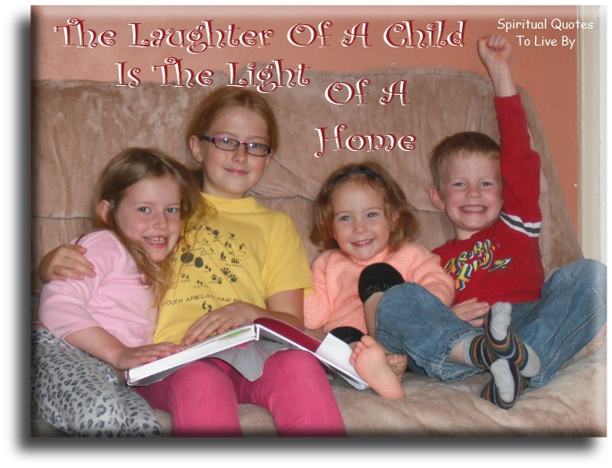 The laughter of a child is the light of the home - Spiritual Quotes To Live By