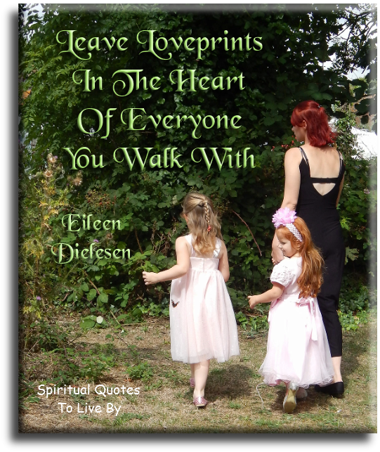 Leave Loveprints in the hearts of everyone you walk with - Eileen Dielesen - Spiritual Quotes To Live By