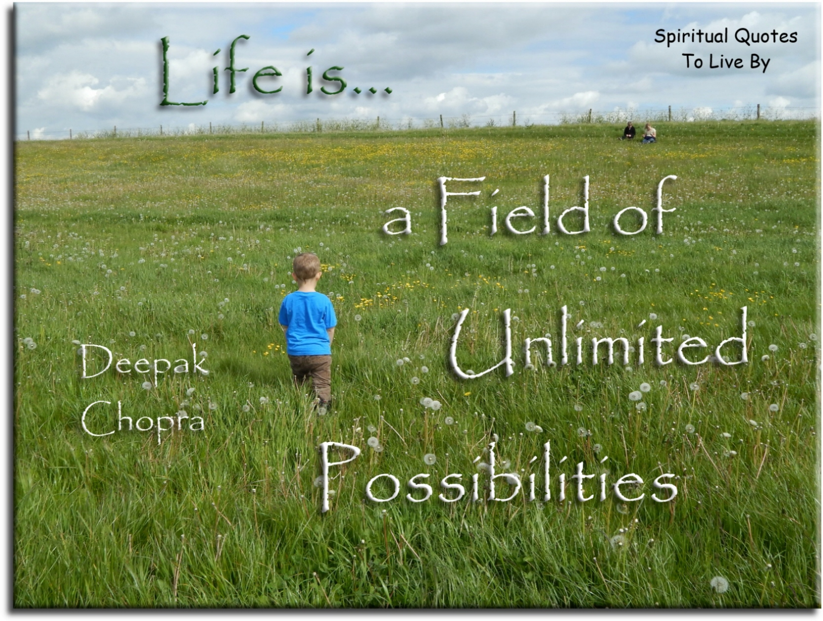 Life is a field of unlimited possibilities - Deepak Chopra - Spiritual Quotes To Live By