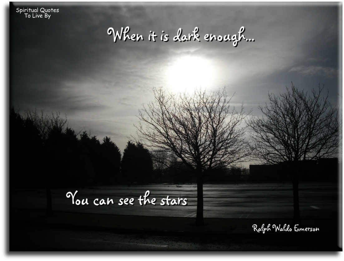 Ralph Waldo Emerson quote: When it is dark enough...  you can see the stars. - Spiritual Quotes To Live By