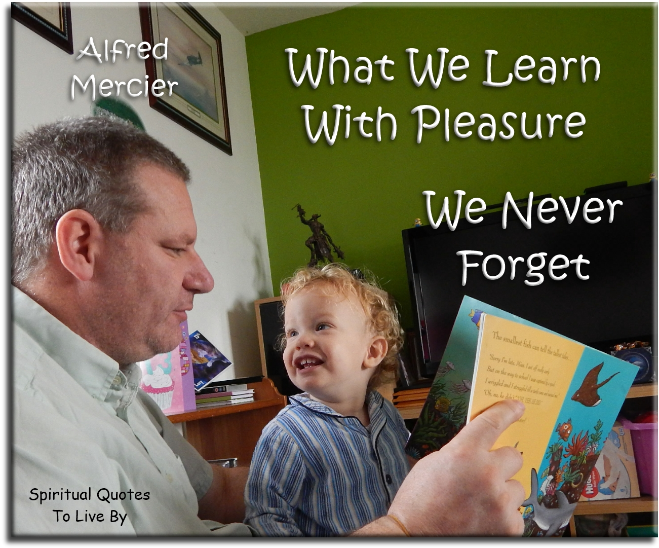 Alfred Mercier quote: What we learn with pleasure.. We never forget. Spiritual Quotes To Live By