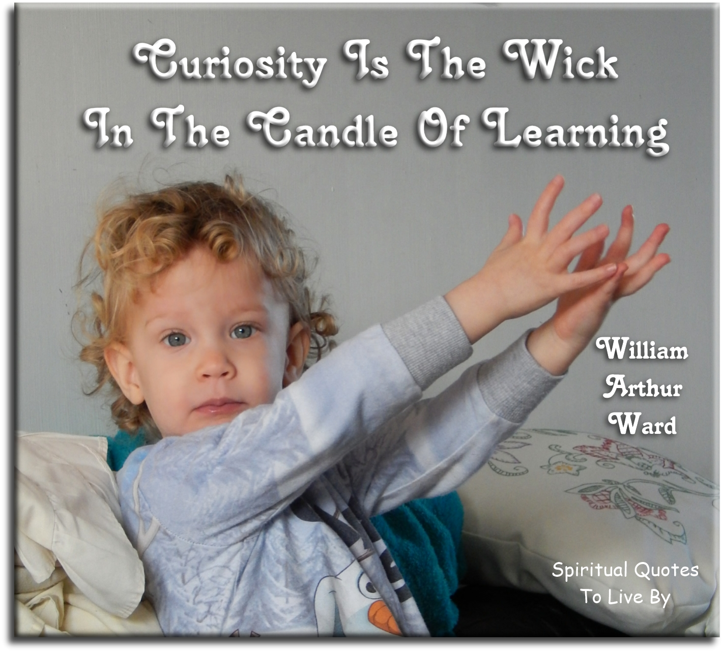 Curiosity is the wick in the candle of learning - William Arthur Ward - Spiritual Quotes To Live By