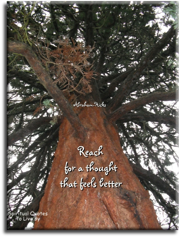 Reach for a thought that feels better - Abraham-Hicks - Spiritual Quotes To Live By