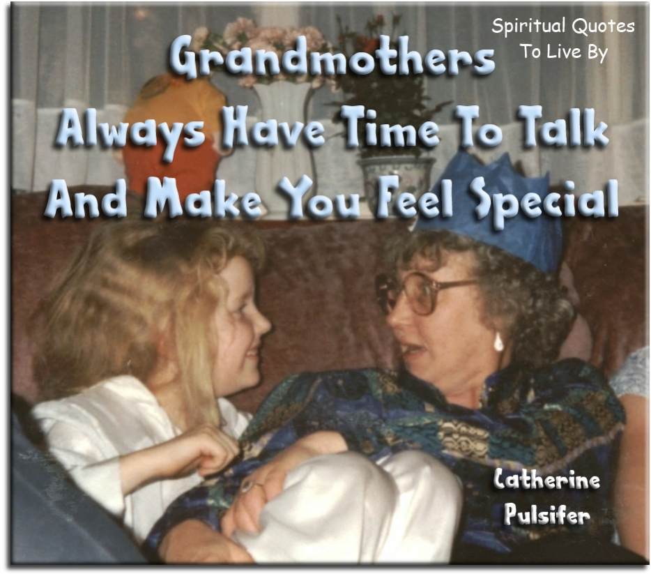 Catherine Pulsifer quote: Grandmothers always have time to talk and make you feel special. - Spiritual Quotes To Live By
