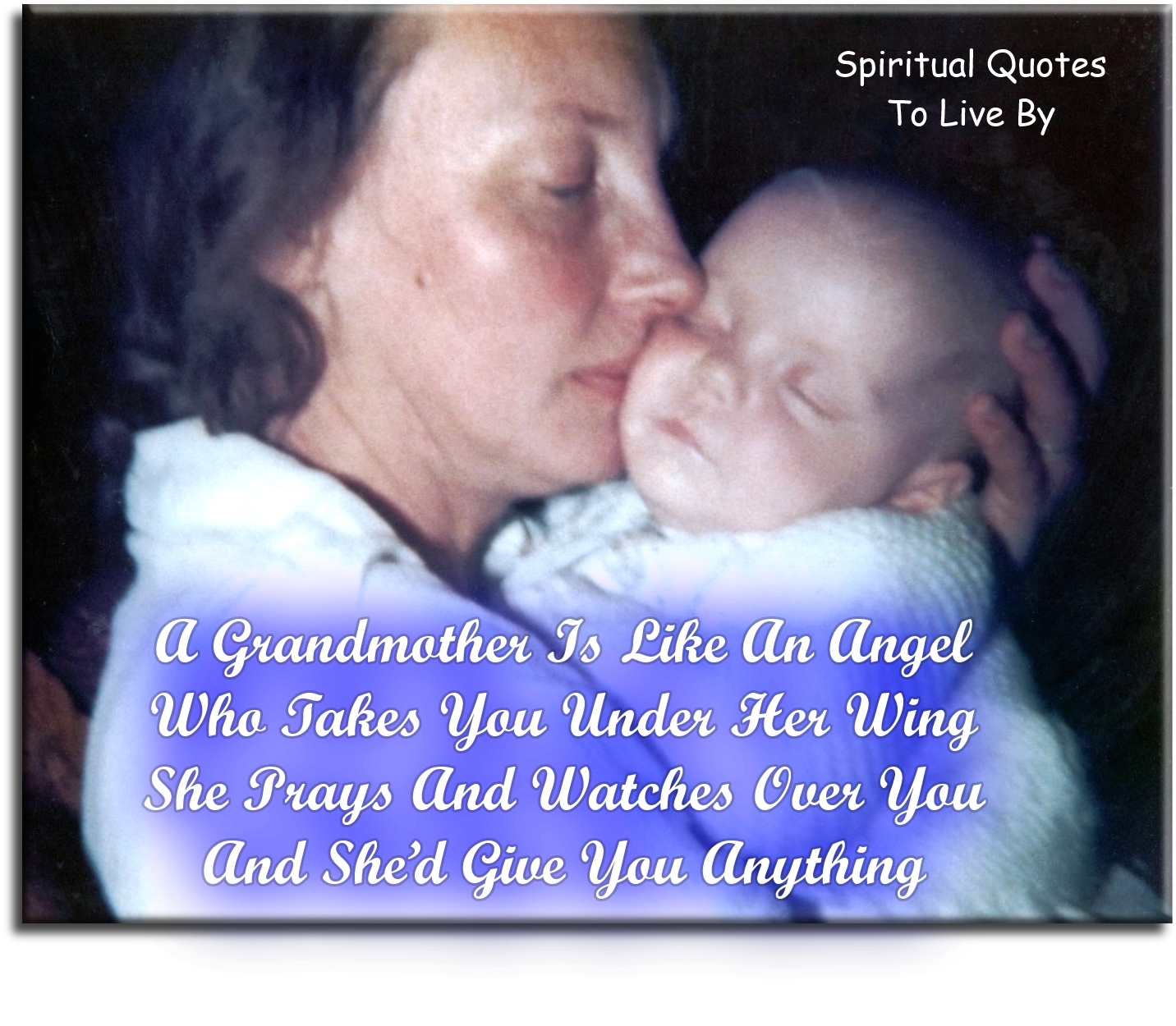 A Grandmother is like an angel, who takes you under her wing, she prays and watches over you, and she'd give you anything - Spiritual Quotes To Live By