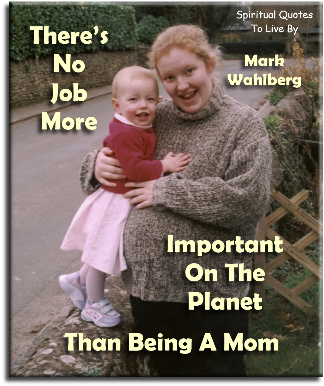 There's no job more important on the planet than being a mom - Mark Wahlberg - Spiritual Quotes To Live By