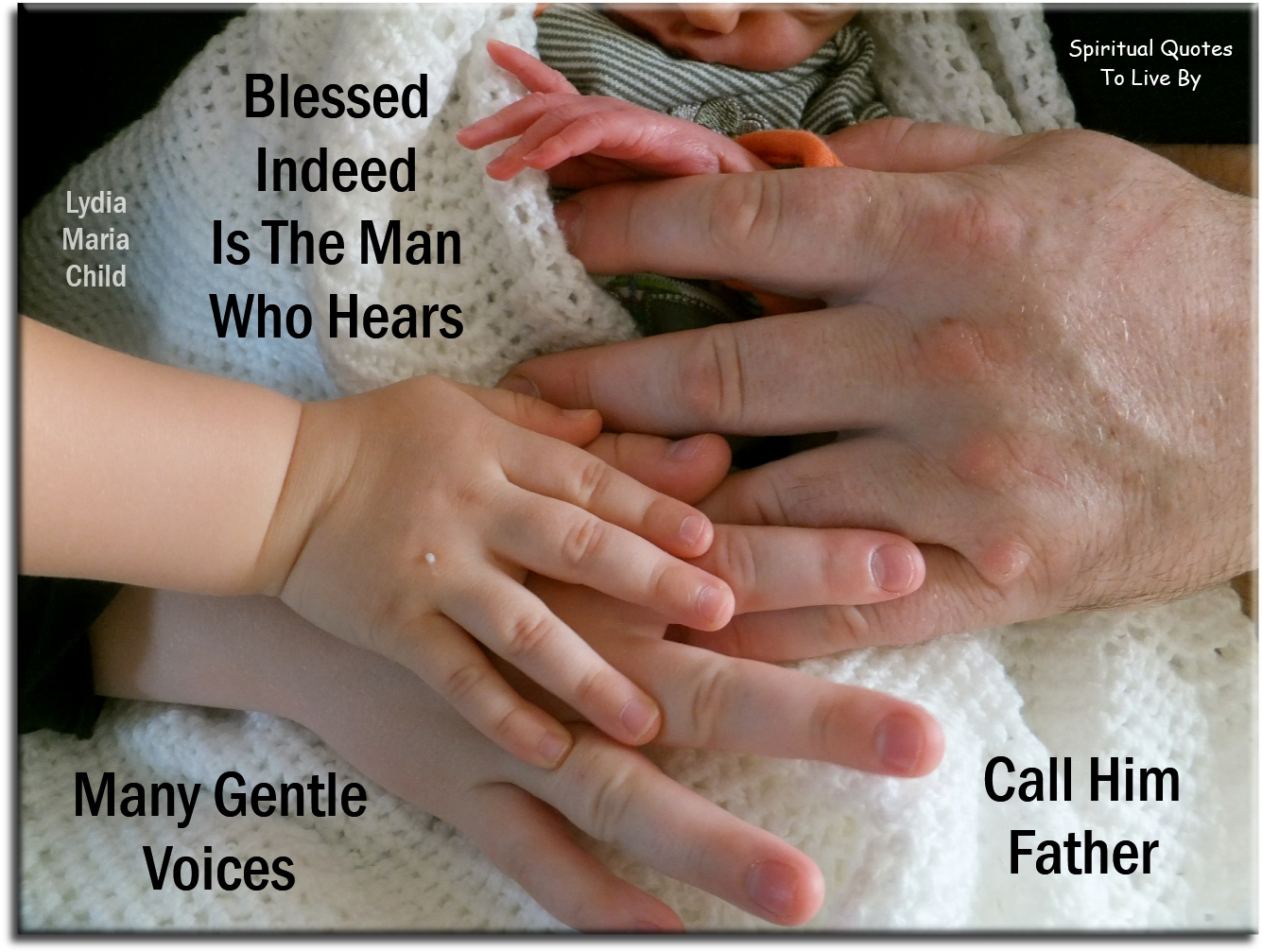 Blessed indeed is the man who hears many gentle voices call him Father - Lydia Maria Child - Spiritual Quotes To Live By