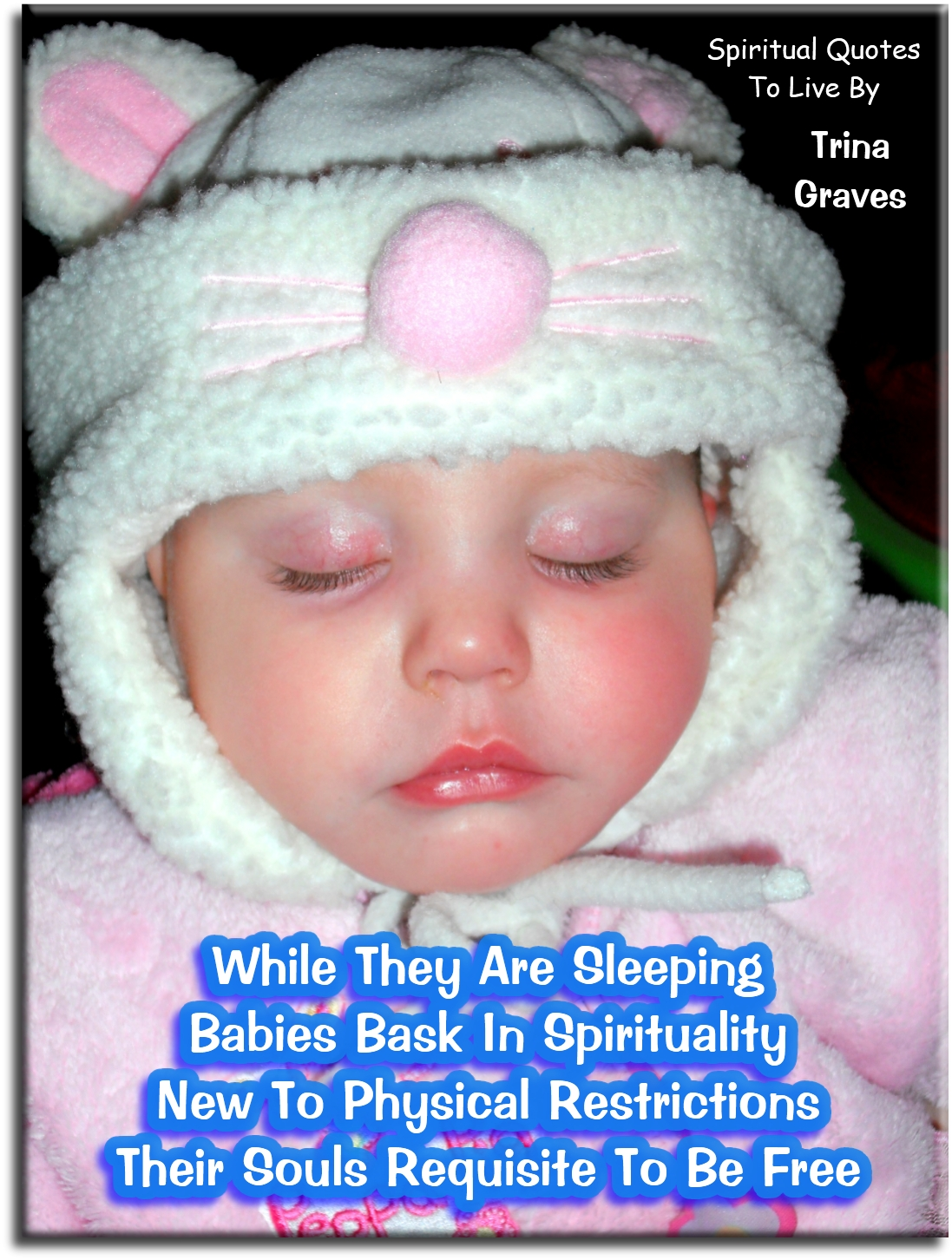 While they are sleeping, babies bask in spirituality, new to physical restrictions, their Souls requisite to be free - Trina Graves - Spiritual Quotes To Live By