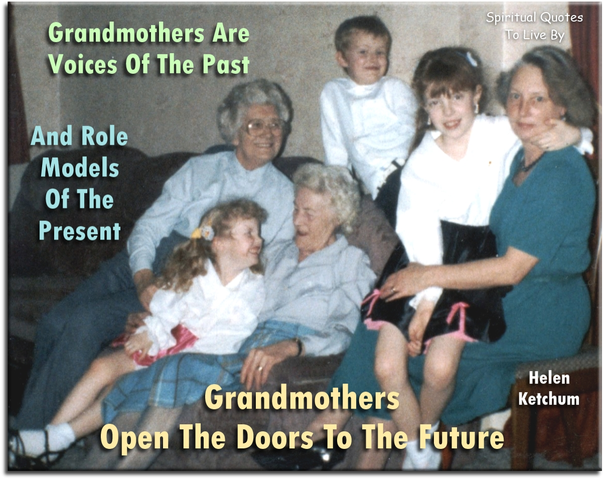 Helen Ketchum quote: Grandmothers are voices of the past and role models of the present. Grandmothers open the doors to the future. - Spiritual Quotes To Live By