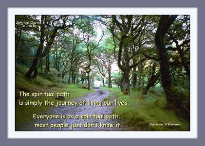 The spiritual path is simply the journey of living our lives. Everyone is on a spiritual path, most people just don't know it - Marianne Williamson - Spiritual Quotes To Live By