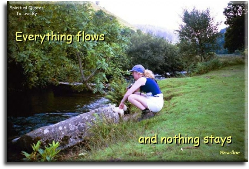 Heraclitus quote: Everything flows and nothing stays. - Spiritual Quotes To Live By