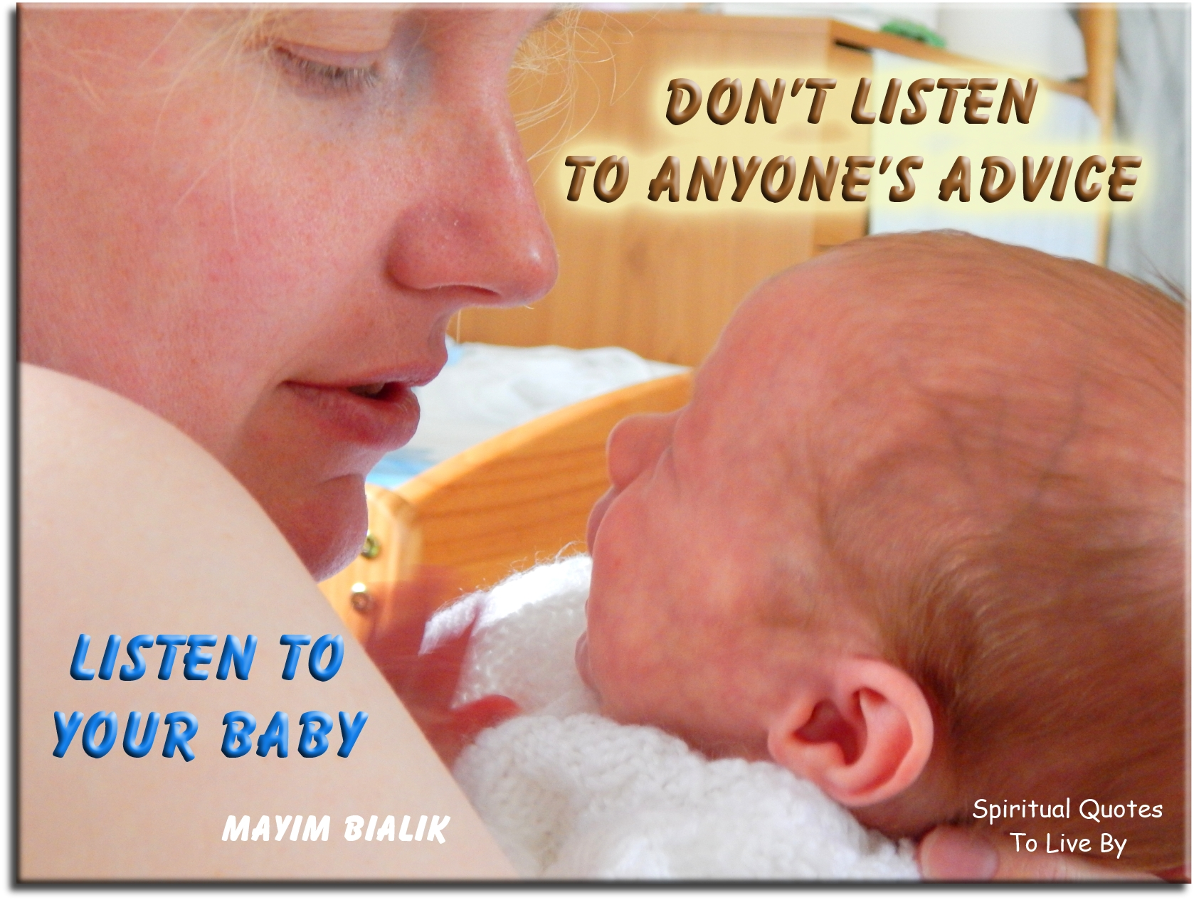 Mayim Bialik quote: Don't listen to anyone's advice. Listen to your baby. - Spiritual Quotes To Live By