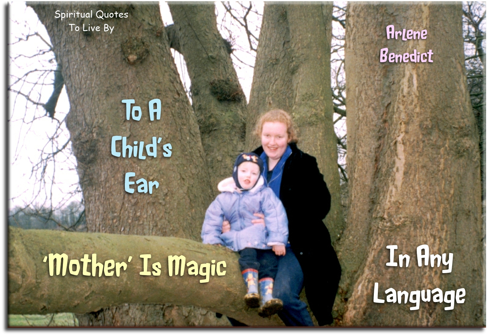Arlene Benedict quote: To a child's ear, 'Mother' is magic in any language. - Spiritual Quotes To Live By