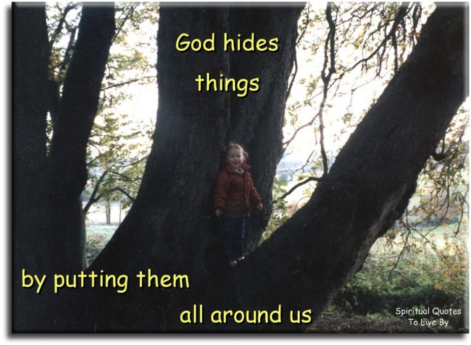 God hides things by putting them around us - Spiritual Quotes To Live By