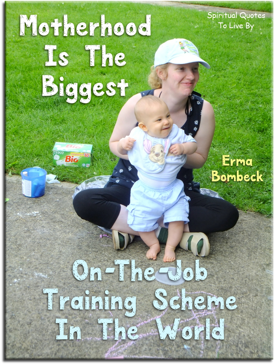 Erma Bombeck quote: Motherhood is the biggest on-the-job training scheme in the world. - Spiritual Quotes To Live By