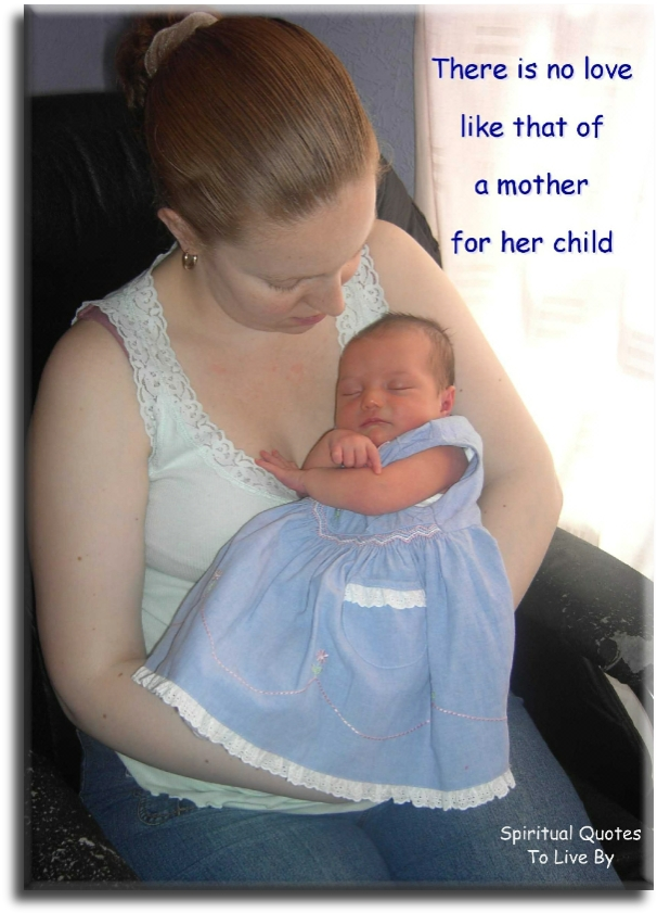 There is no love like that of a mother for her child - Spiritual Quotes To Live By