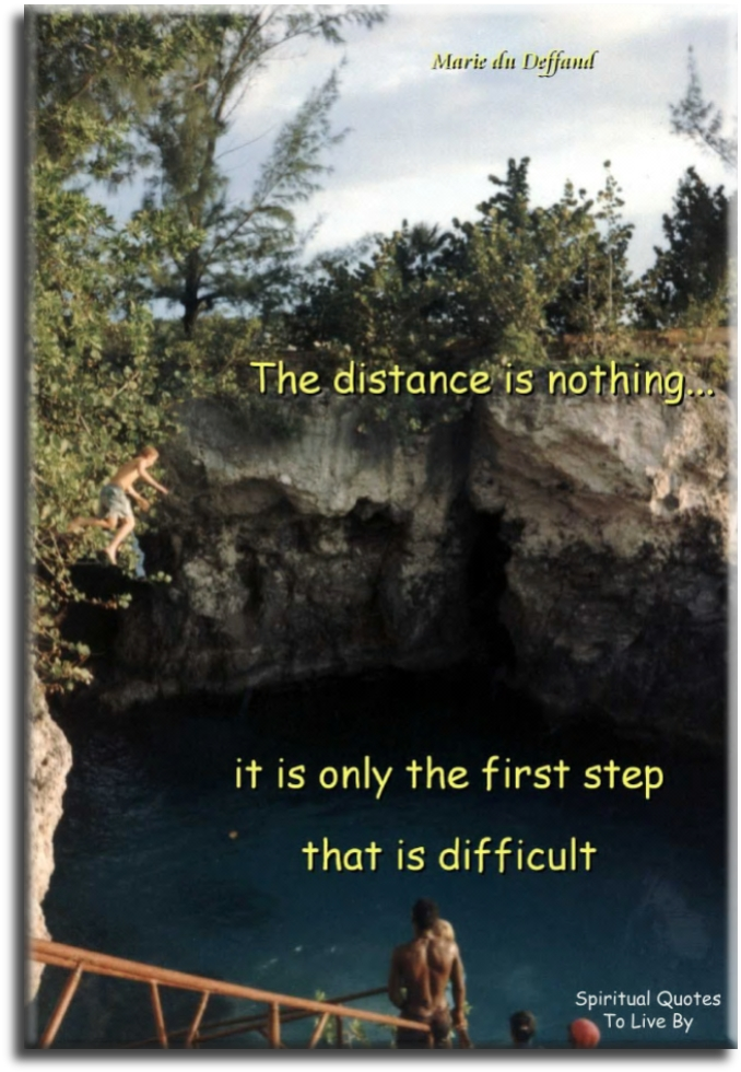 Marie du Deffand quote: The distance is nothing, it is only the first step that is difficult. - Spiritual Quotes To Live By