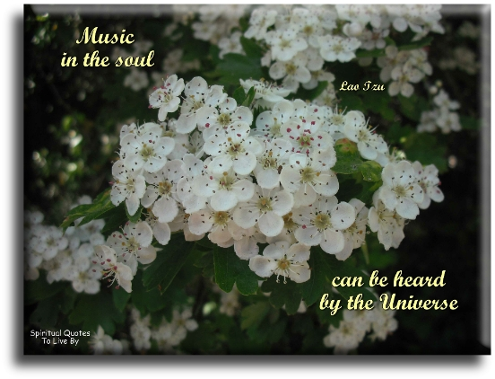 Lao Tzu quote: Music in the soul can be heard by the universe. - Spiritual Quotes To Live By