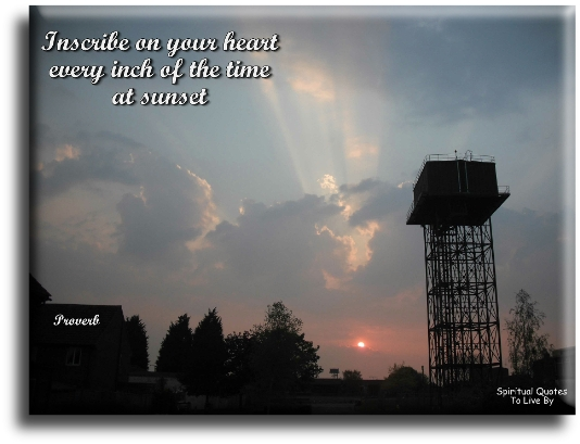 Inscribe on your heart, every inch of the time at sunset. - Spiritual Quotes To Live By
