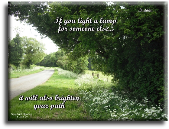 Buddha quote: If you light a lamp for someone else, it will also brighten your path. - Spiritual Quotes To Live By