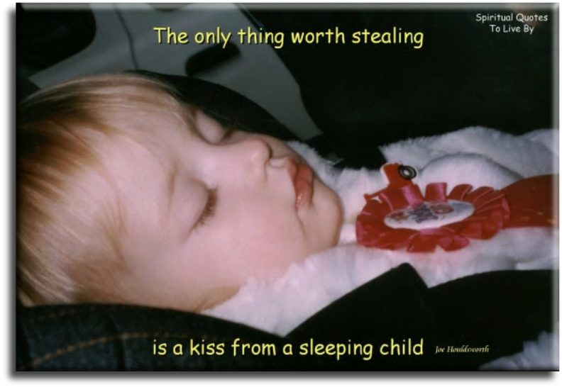 Joe Houldsworth quote: The only thing worth stealing is a kiss from a sleeping child. - Spiritual Quotes To Live By
