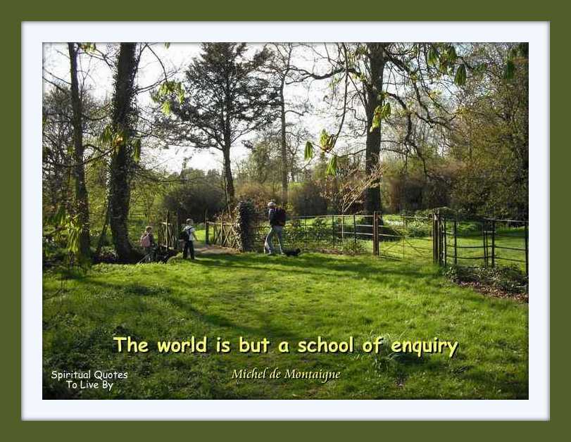 The world is but a school of enquiry, quote on photograph