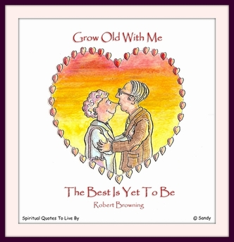 Grow old with me - illustrated by Sandra Reeves - Spiritual Quotes To Live By