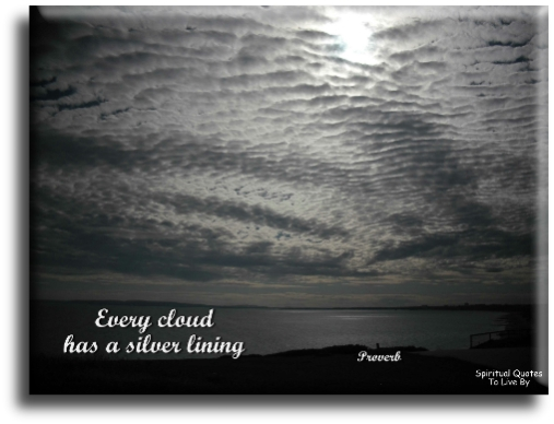 Every cloud has a silver lining - Proverb - Spiritual Quotes To Live By