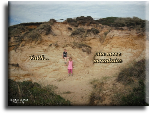Faith can move mountains - Spiritual Quotes To Live By