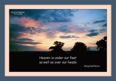 Heaven is under our feet as well as over our heads - Henry David Thoreau - Spiritual Quotes To Live By