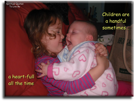 Children are a handful sometimes, a heart-full all the time - Spiritual Quotes To Live By