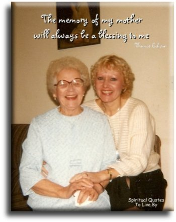 Thomas Edison quote: The memory of my mother will always be a blessing to me. - Spiritual Quotes To Live By
