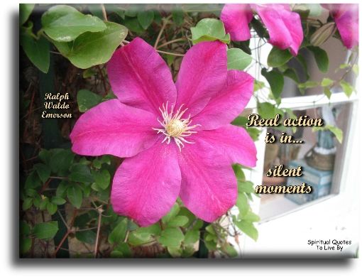 Ralph Waldo Emerson quote: Real action is in silent moments. - Spiritual Quotes To Live By