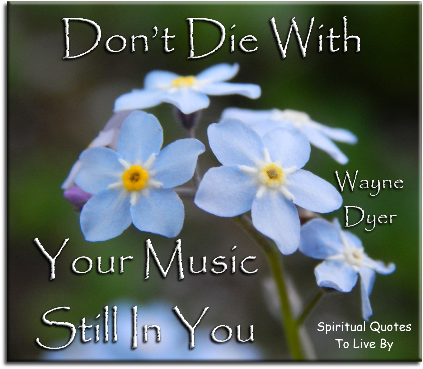 Wayne Dyer quote: Don't die with your music still in you. Spiritual Quotes To Live By