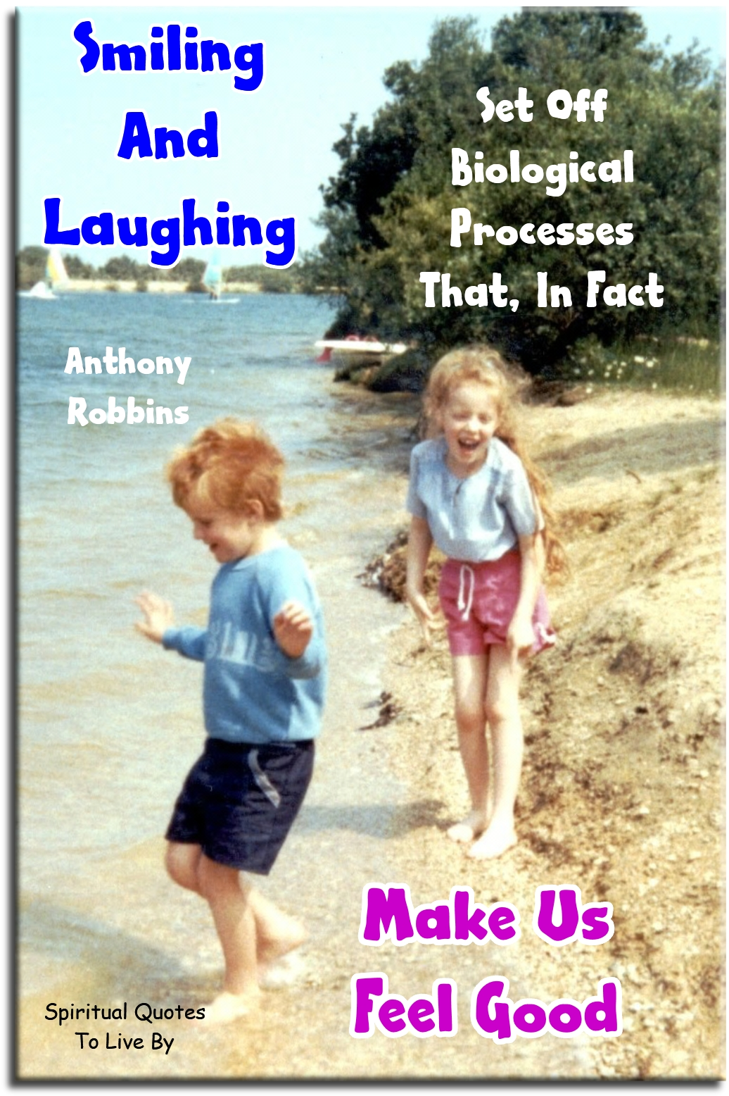 Anthony Robbins quote: Smiling and laughing set off biological processes that, in fact, make us feel good. - Spiritual Quotes To Live By