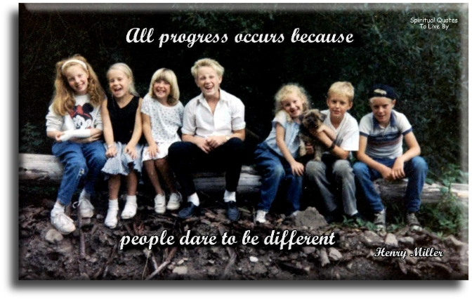 Henry Miller quote: All progress occurs because people dare to be different. - Spiritual Quotes To Live By