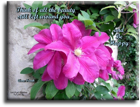Think of all the beauty still left around you and be happy - Anne Frank - Spiritual Quotes To Live By