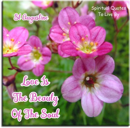 St Augustine quote: Love is the beauty of the Soul. - Spiritual Quotes To Live By